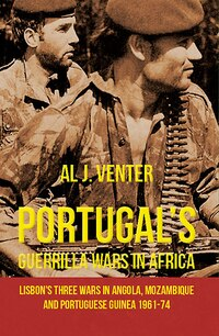 Portugal's Guerrilla Wars In Africa: Lisbon's Three Wars In Angola, Mozambique And Portugese Guinea…