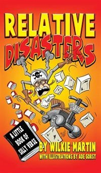 Relative Disasters: A little book of silly verse by Wilkie Martin