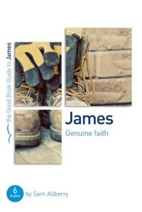 JAMES: GENUINE FAITH: Six studies for individuals or groups by Sam Allberry, Sam