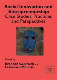 Social Innovation and Entrepreneurship: Case Studies, Practices and Perspectives by Brendan Galbraith