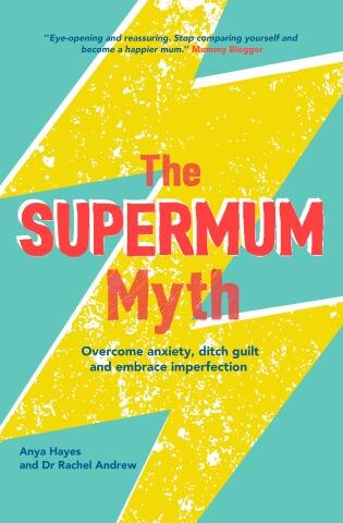The Supermum Myth: Overcome Anxiety, Ditch The Guilt And Embrace Imperfection Using Cbt And Mindfulness Techniques by Rachel Andrews