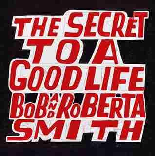 Bob and Roberta Smith: The Secret to a Good Life by Bob And Roberta Smith