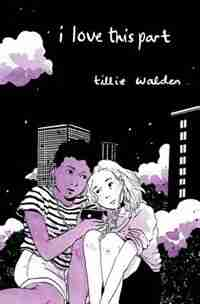 I Love This Part by Tillie Walden