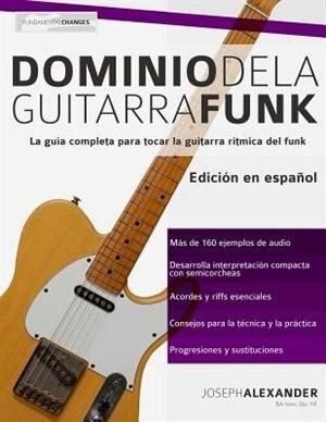 Dominio De La Guitarra Funk by Joseph Alexander