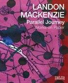 Landon Mackenzie Parallel Journeys: Works on Paper