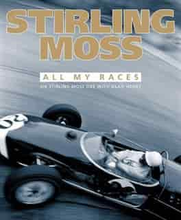 Stirling Moss: All My Races by Stirling Moss