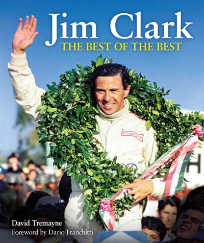 Jim Clark: The Best Of The Best by David Tremayne