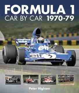 Formula 1: Car By Car 1970-79: Formula 1: Car By Car by Peter Higham