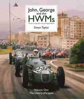 John, George And The Hwms: The First Racing Team To Fly The Flag For Britain by Simon Taylor