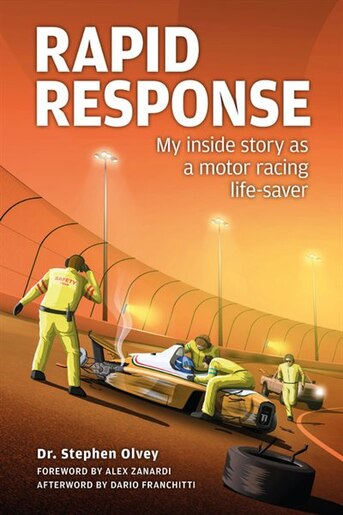 Rapid Response: My Inside Story As A Motor Racing Life-saver by Stephen Olvey