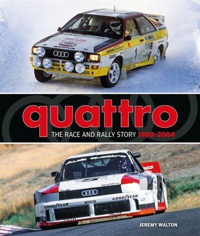 Quattro: The Race And Rally Story: 1980-2004 by Jeremy Walton