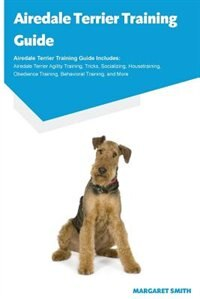 Airedale Terrier Training Guide Airedale Terrier Training Guide Includes: Airedale Terrier Agility…