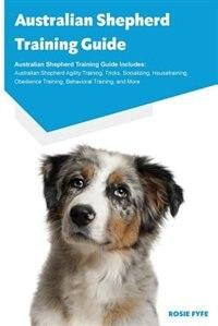Australian Shepherd Training Guide Australian Shepherd Training Guide Includes: Australian Shepherd…