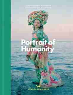 Portrait Of Humanity: 200 Photographs That Capture The Changing Face Of Our World by Various