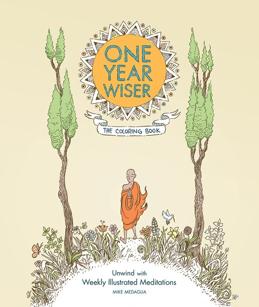 One Year Wiser: The Coloring Book: Unwind With Weekly Illustrated Meditations by Mike Medaglia