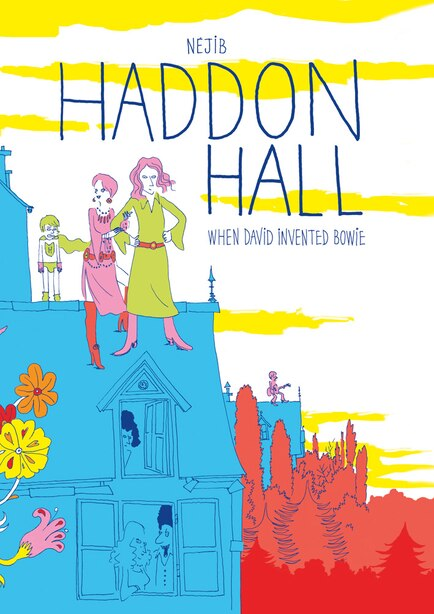 Haddon Hall: When David Invented Bowie by Néjib