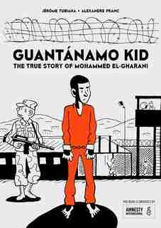 Guantánamo Kid: The True Story Of Mohammed El-gharani by Jérôme Tubiana