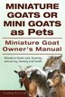 Miniature Goats or Mini Goats as Pets. Miniature Goat Owners Manual. Miniature Goats care, housing, interacting, feeding and health. by Ludwig Lorrick