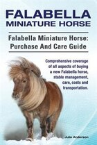 Falabella Miniature Horse. Falabella Miniature horse: purchase and care guide. Comprehensive…