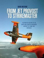 Jet Provost And Strikemaster: From Basic Trainer To Counter-insurgency - A Comprehensive History
