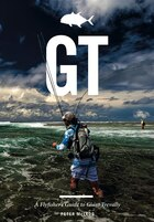 GT: A Flyfisher's Guide to Giant Trevally