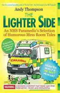 The Lighter Side. An NHS Paramedic's Selection of Humorous Mess Room Tales by Andy Thompson