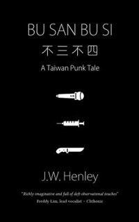 Bu San Bu Si: A Taiwan Punk Tale by J.W. Henley
