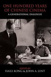 One Hundred Years of Chinese Cinema: A Generational Dialogue by Haili Kong