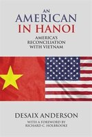 An American in Hanoi: America's Reconciliation with Vietnam