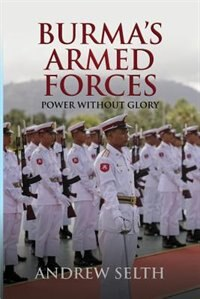 Burma's Armed Forces: Power without Glory by Andrew Selth