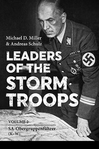 Leaders Of The Storm Troops. Volume 2: Sa-obergruppenfuhrer (k - W)