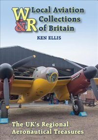Local Aviation Collections Of Britain: The Uk's Regional Aeronautical Treasures