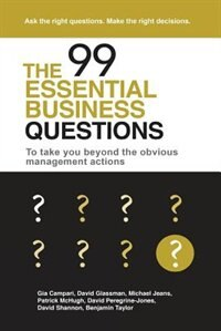 The 99 Essential Business Questions: To take you beyond the obvious management actions by Gia Campari