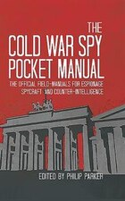The Cold War Spy Pocket Manual: The Official Field-manuals For Spycraft, Espionage And Counter…