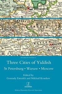 Three Cities Of Yiddish: St Petersburg, Warsaw And Moscow: St Petersburg, Warsaw And Moscow