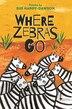 Where Zebras Go by Sue Hardy-dawson