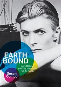 Earthbound: David Bowie And The Man Who Fell To Earth by Susan Compo