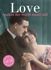 Love: Makes The World Stand Still