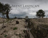 Silent Landscape: The Battlefields Of The Western Front One Hundred Years On