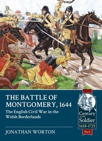 The Battle Of Montgomery, 1644: The English Civil War In The Welsh Borderlands