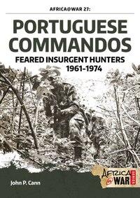Portuguese Commandos: Feared Insurgent Hunters, 1961-1974