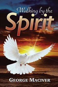 Book Walking by the Spirit by George Maciver