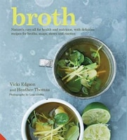 Broth: Nature's Cure-all For Health And Nutrition, With Delicious Recipes For Broths, Soups, Stews…