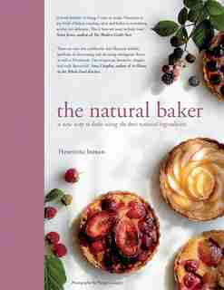 The Natural Baker: A New Way To Bake Using The Best Natural Ingredients by Henrietta Inman