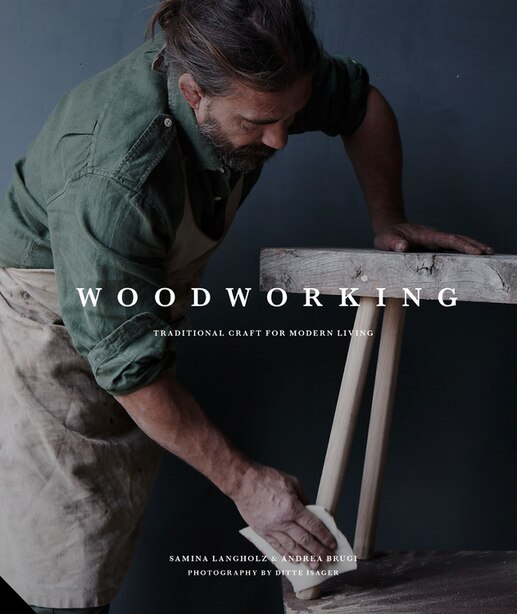 Woodworking: Traditional Craft For Modern Living by Andrea Andrea Brugi And Samina Langholz
