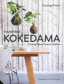 Hanging Kokedama: Creating Potless Plants For The Home by Coraleigh Parker