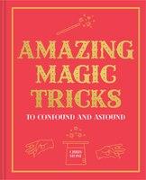 Amazing Magic Tricks: Confound And Astound