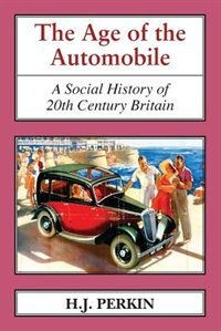 The Age Of The Automobile: A Social History Of 20th Century Britain