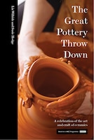 The Great Pottery Throw Down: A Celebration Of The Art And Craft Of Ceramics