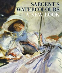 Sargent's Watercolours: A New Look